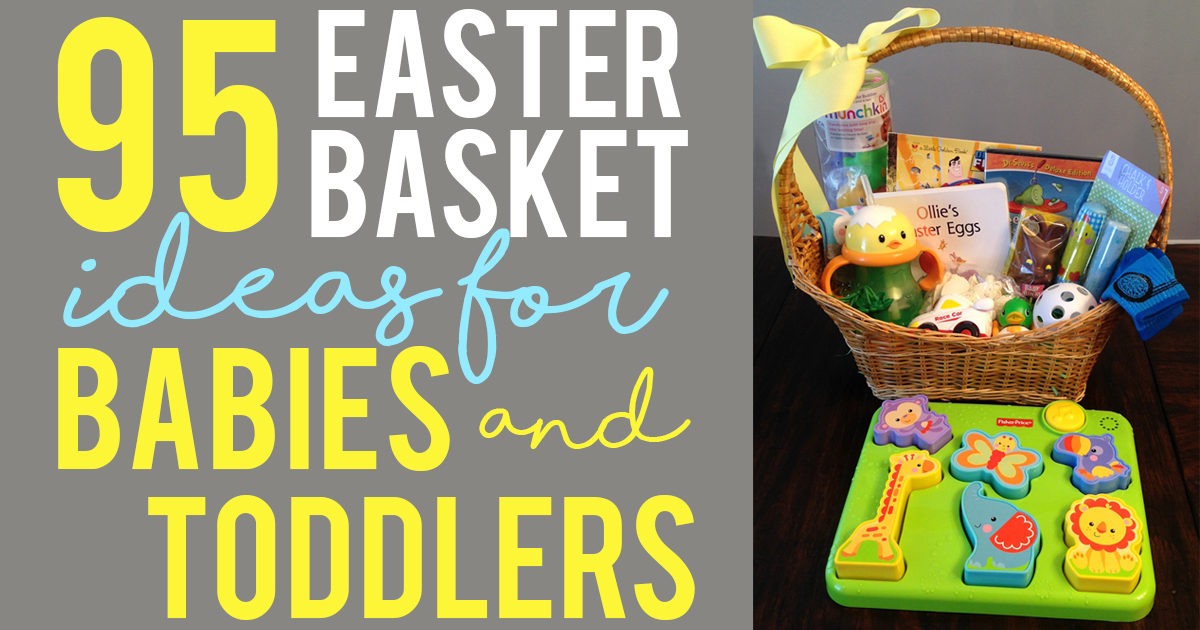 Easter Basket Ideas For Babies And Toddlers 95 Ideas