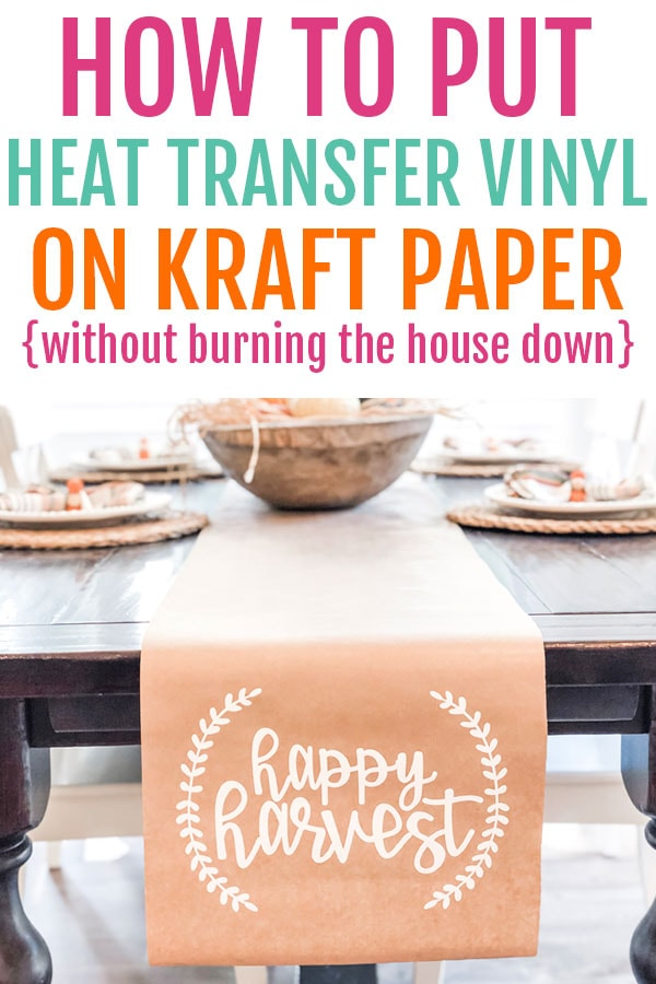 The top of the image says how ot put heat transfer vinyl on craft paper (without burning the house down). It shows a kraft paper table runner on a dining table underneath. The words happy harvest are in white on the runner in cursive. There is a small partial wreath on each side of the phrase, happy harvest.